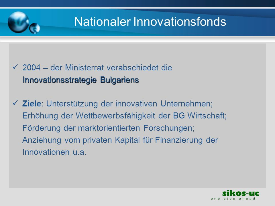 Nationaler Innovationsfonds 2004 – der Ministerrat verabschiedet die Innovationsstrategie Bulgariens Ziele: Unterstützung der innovativen Unternehmen;