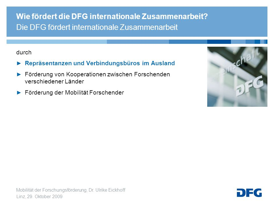 Mobilität der Forschungsförderung, Dr. Ulrike Eickhoff Linz, 29. Oktober 2009 durch Repräsentanzen und Verbindungsbüros im Ausland Förderung von Koope