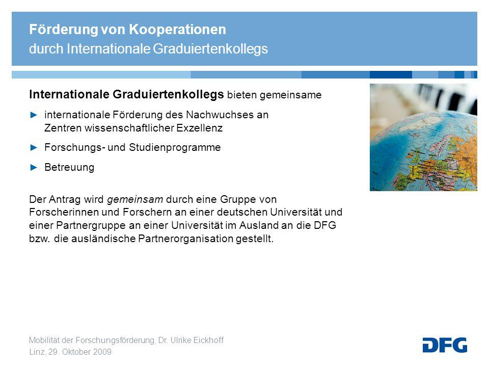 Mobilität der Forschungsförderung, Dr. Ulrike Eickhoff Linz, 29. Oktober 2009 Internationale Graduiertenkollegs bieten gemeinsame internationale Förde