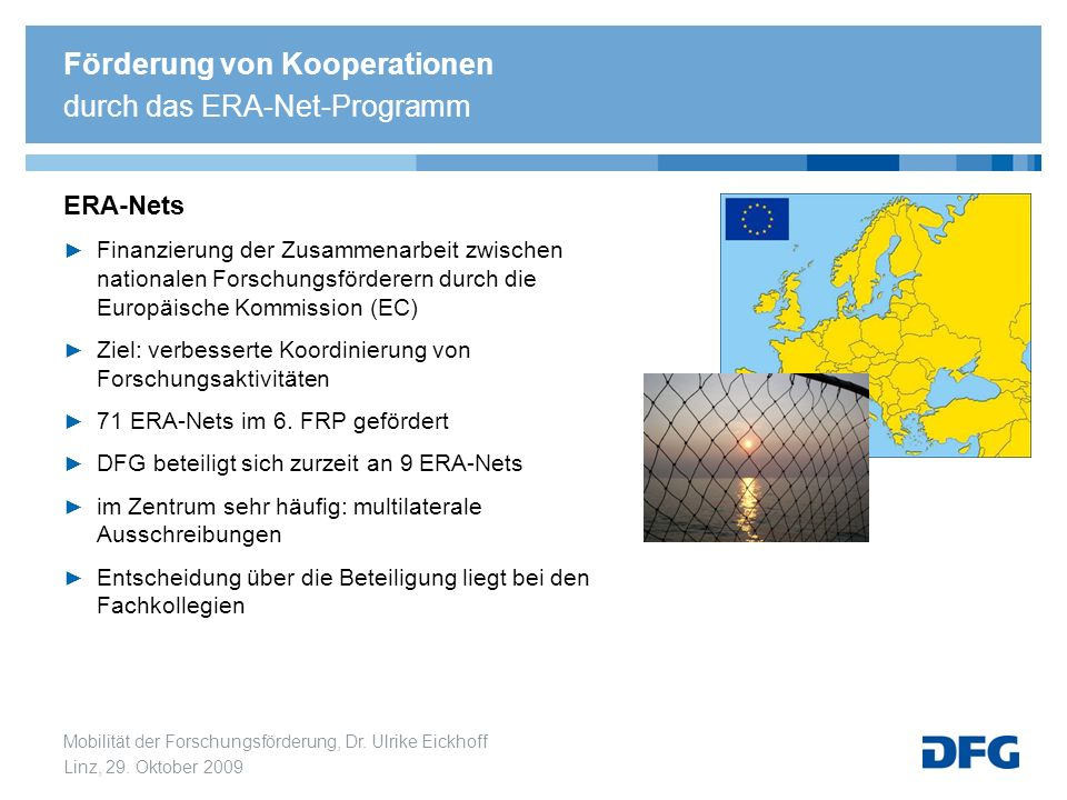 Mobilität der Forschungsförderung, Dr. Ulrike Eickhoff Linz, 29. Oktober 2009 ERA-Nets Finanzierung der Zusammenarbeit zwischen nationalen Forschungsf