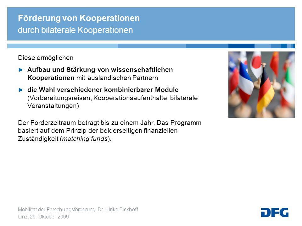 Mobilität der Forschungsförderung, Dr. Ulrike Eickhoff Linz, 29. Oktober 2009 Diese ermöglichen Aufbau und Stärkung von wissenschaftlichen Kooperation