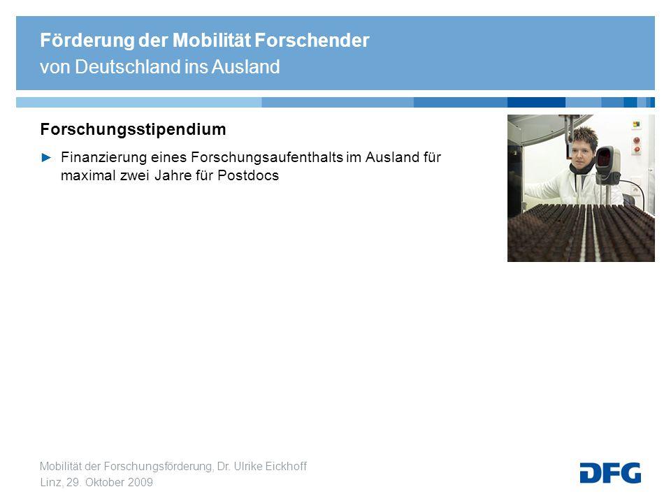 Mobilität der Forschungsförderung, Dr. Ulrike Eickhoff Linz, 29. Oktober 2009 Forschungsstipendium Finanzierung eines Forschungsaufenthalts im Ausland