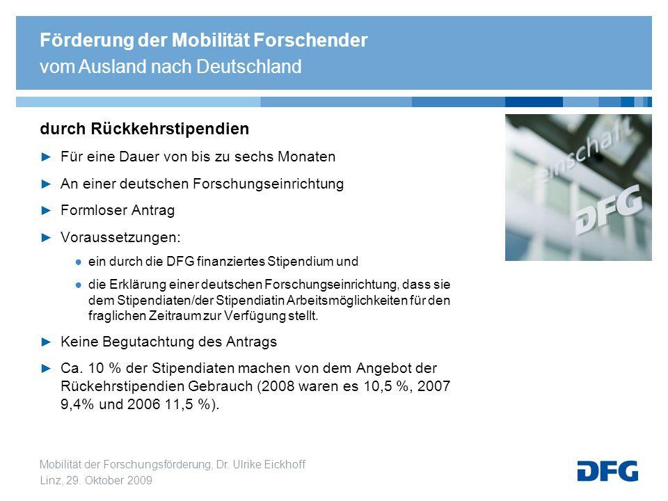 Mobilität der Forschungsförderung, Dr. Ulrike Eickhoff Linz, 29. Oktober 2009 durch Rückkehrstipendien Für eine Dauer von bis zu sechs Monaten An eine