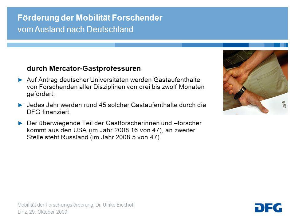 Mobilität der Forschungsförderung, Dr. Ulrike Eickhoff Linz, 29. Oktober 2009 durch Mercator-Gastprofessuren Auf Antrag deutscher Universitäten werden