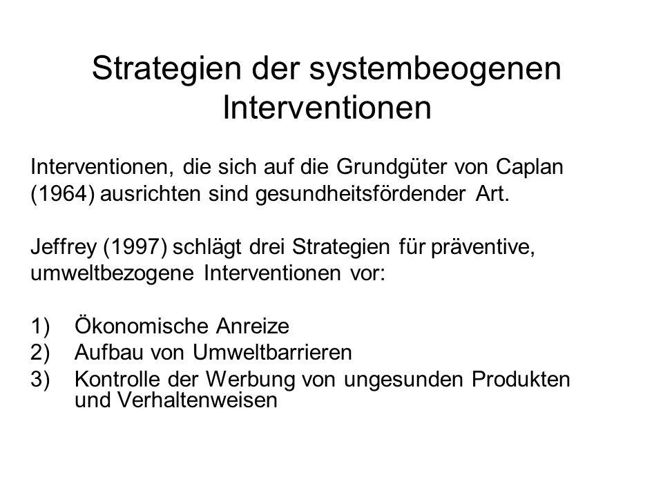 Strategien der systembeogenen Interventionen Interventionen, die sich auf die Grundgüter von Caplan (1964) ausrichten sind gesundheitsfördender Art. J
