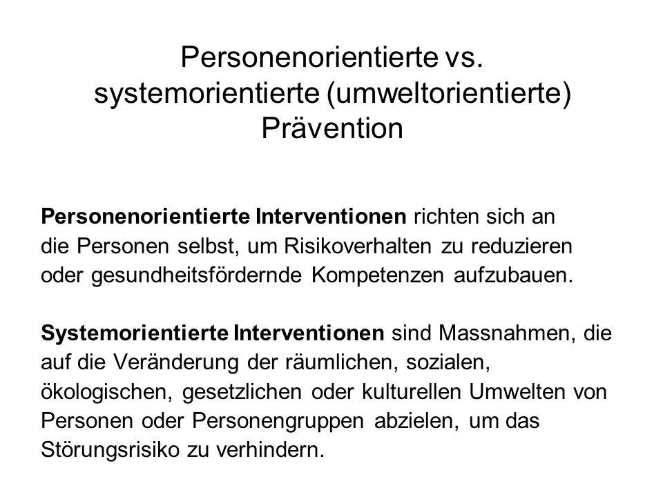 Personenorientierte vs. systemorientierte (umweltorientierte) Prävention Personenorientierte Interventionen richten sich an die Personen selbst, um Ri