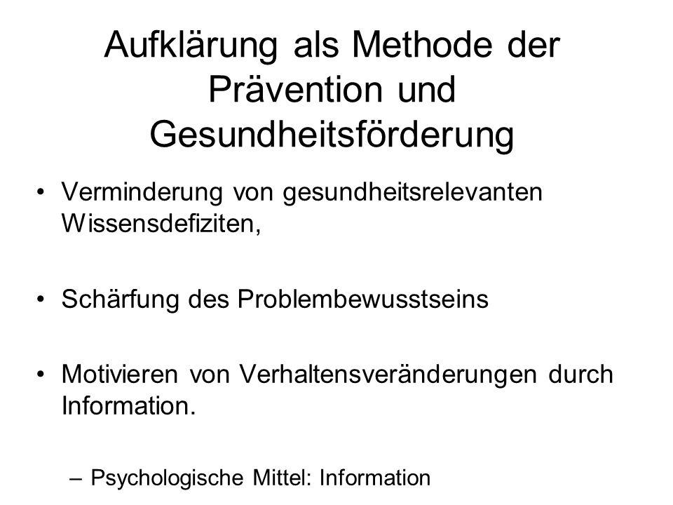 Aufklärung als Methode der Prävention und Gesundheitsförderung Verminderung von gesundheitsrelevanten Wissensdefiziten, Schärfung des Problembewusstse