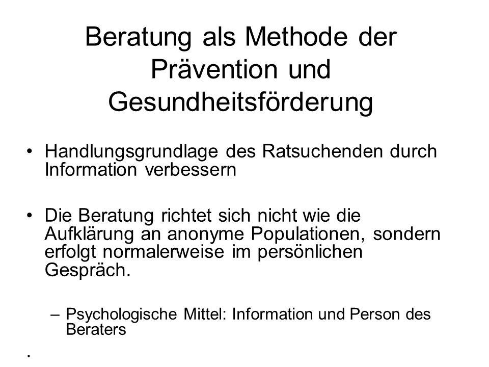 Beratung als Methode der Prävention und Gesundheitsförderung Handlungsgrundlage des Ratsuchenden durch Information verbessern Die Beratung richtet sic