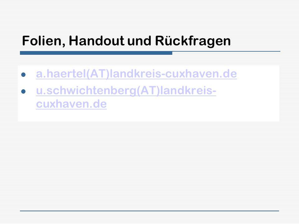 Folien, Handout und Rückfragen a.haertel(AT)landkreis-cuxhaven.de u.schwichtenberg(AT)landkreis- cuxhaven.de u.schwichtenberg(AT)landkreis- cuxhaven.d