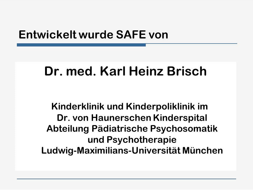Entwickelt wurde SAFE von Dr. med. Karl Heinz Brisch Kinderklinik und Kinderpoliklinik im Dr. von Haunerschen Kinderspital Abteilung Pädiatrische Psyc