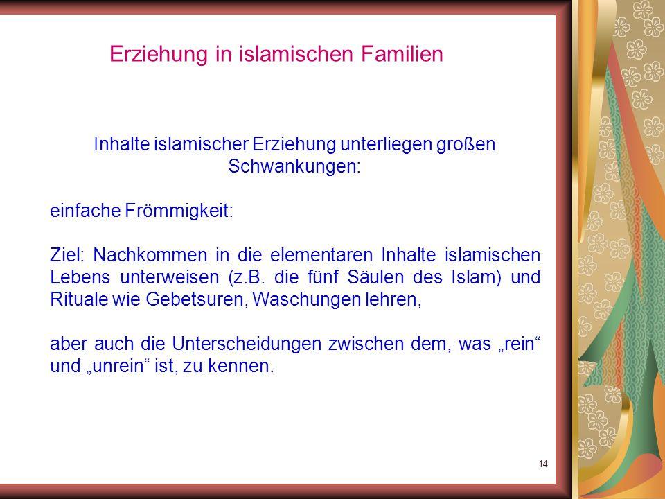 13 Erziehung in islamischen Familien Religiöse Werterziehung in islamischen Familien: Bildungshintergrund der Eltern nicht ausreichend: religiöse Erzi