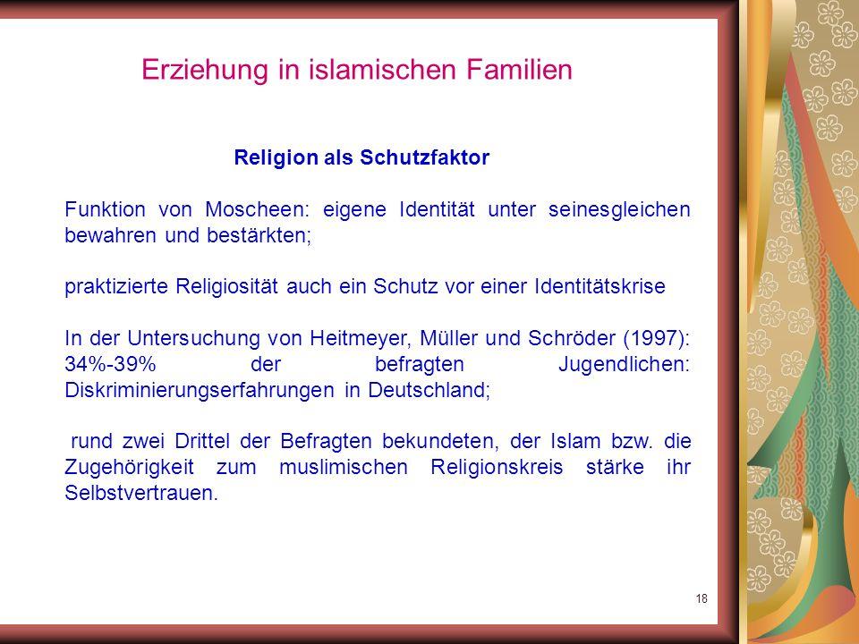 17 Erziehung in islamischen Familien Religiöse Werterziehung in islamischen Familien: Pädagogisch bedenklich: autoritärer Unterrichtsstil und die Fixi