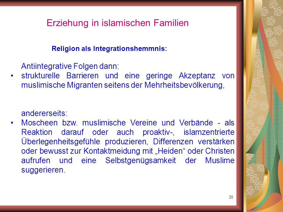 19 Erziehung in islamischen Familien Religion als Schutzfaktor: Gerade in der Diaspora: Religion bedeutsame Ordnungsfunktion. Orientierung am Islam hi