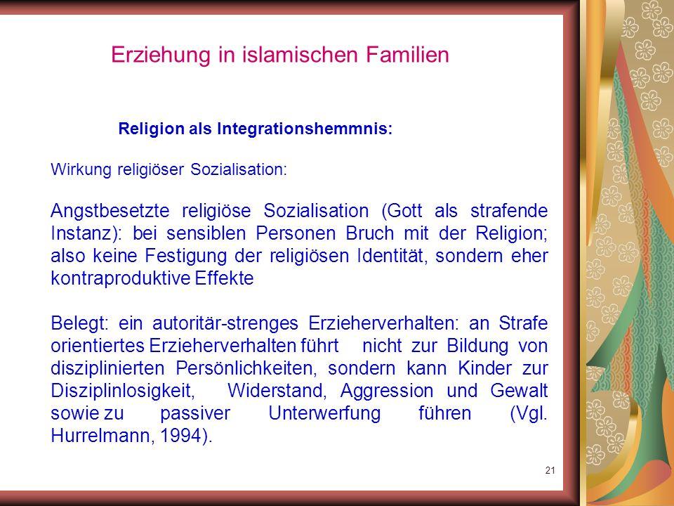20 Erziehung in islamischen Familien Religion als Integrationshemmnis: Antiintegrative Folgen dann: strukturelle Barrieren und eine geringe Akzeptanz