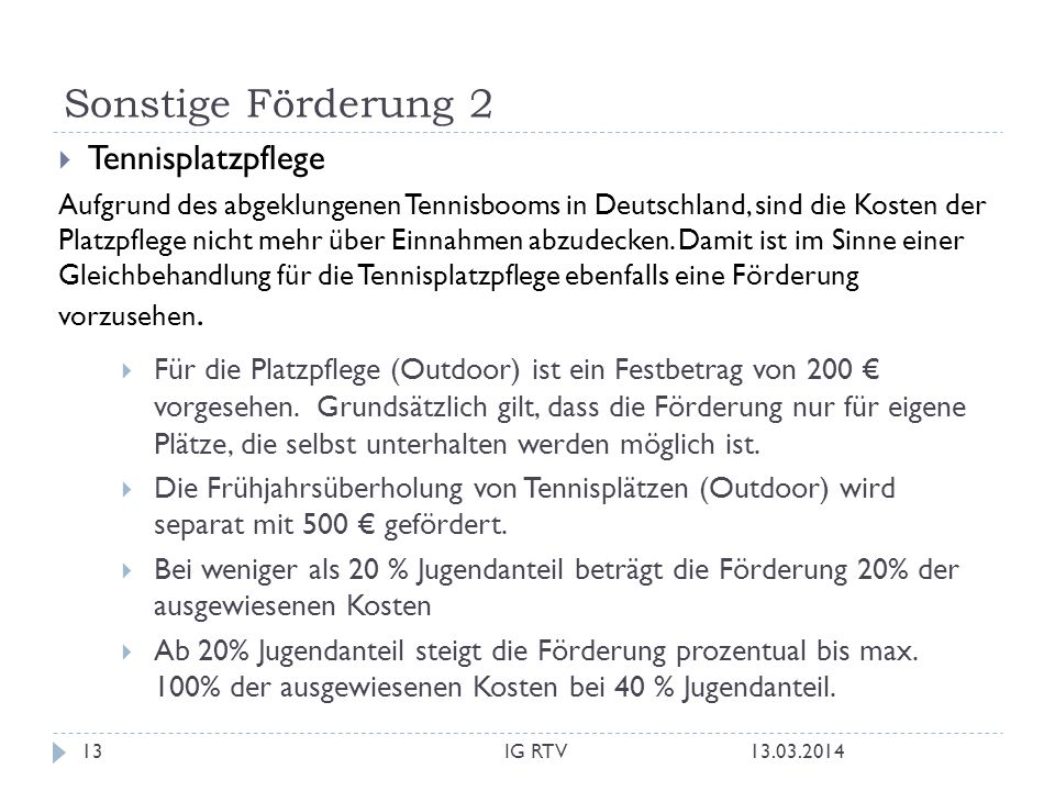 Sonstige Förderung 2 Tennisplatzpflege Aufgrund des abgeklungenen Tennisbooms in Deutschland, sind die Kosten der Platzpflege nicht mehr über Einnahmen abzudecken.
