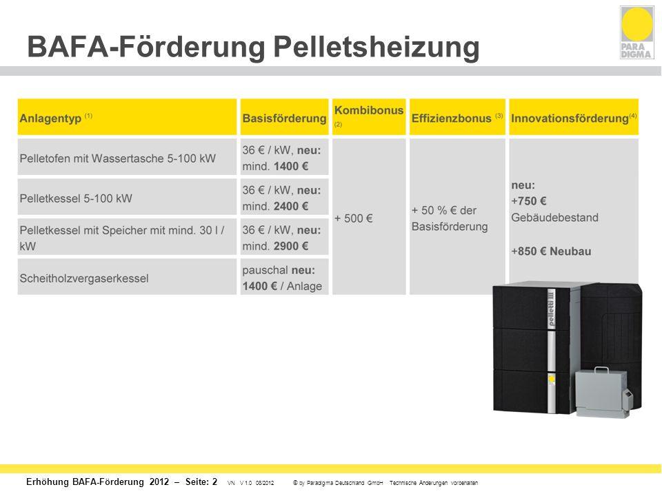 Erhöhung BAFA-Förderung 2012 – Seite: 2 VN V 1.0 08/2012 © by Paradigma Deutschland GmbH Technische Änderungen vorbehalten BAFA-Förderung Pelletsheizung