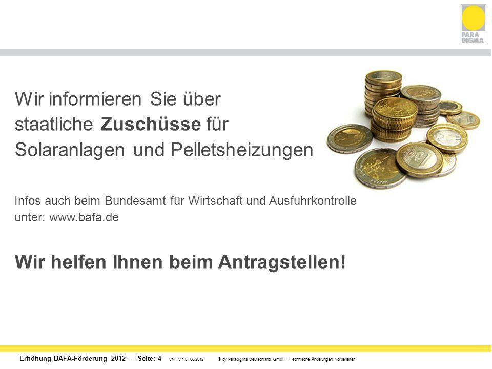 Erhöhung BAFA-Förderung 2012 – Seite: 4 VN V 1.0 08/2012 © by Paradigma Deutschland GmbH Technische Änderungen vorbehalten Wir informieren Sie über st