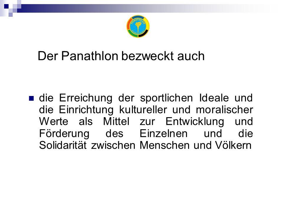 Der Panathlon bezweckt auch die Erreichung der sportlichen Ideale und die Einrichtung kultureller und moralischer Werte als Mittel zur Entwicklung und Förderung des Einzelnen und die Solidarität zwischen Menschen und Völkern