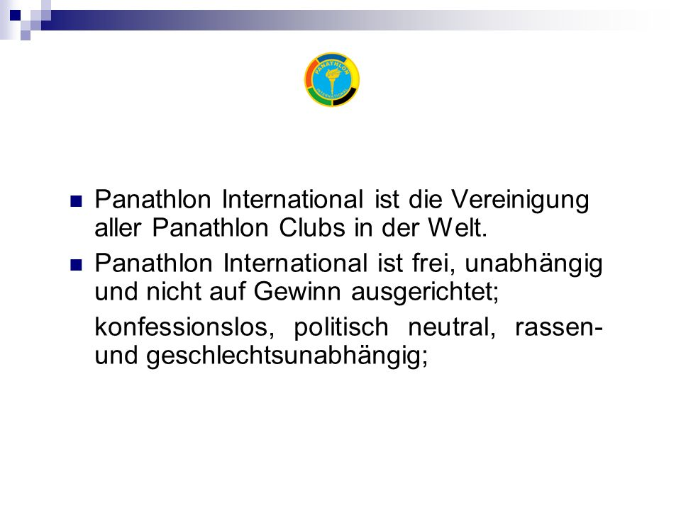 Panathlon International ist die Vereinigung aller Panathlon Clubs in der Welt.