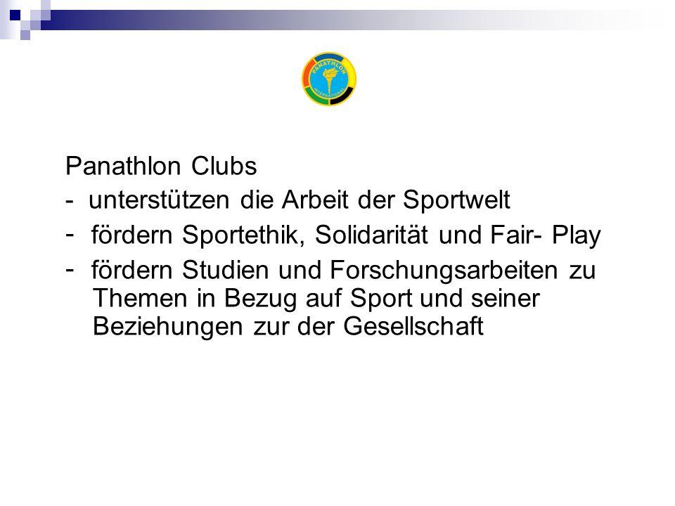 Panathlon Clubs - unterstützen die Arbeit der Sportwelt - fördern Sportethik, Solidarität und Fair- Play - fördern Studien und Forschungsarbeiten zu Themen in Bezug auf Sport und seiner Beziehungen zur der Gesellschaft