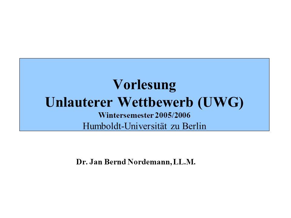 Vorlesung Unlauterer Wettbewerb (UWG) Wintersemester 2005/2006 Humboldt-Universität zu Berlin Dr. Jan Bernd Nordemann, LL.M.