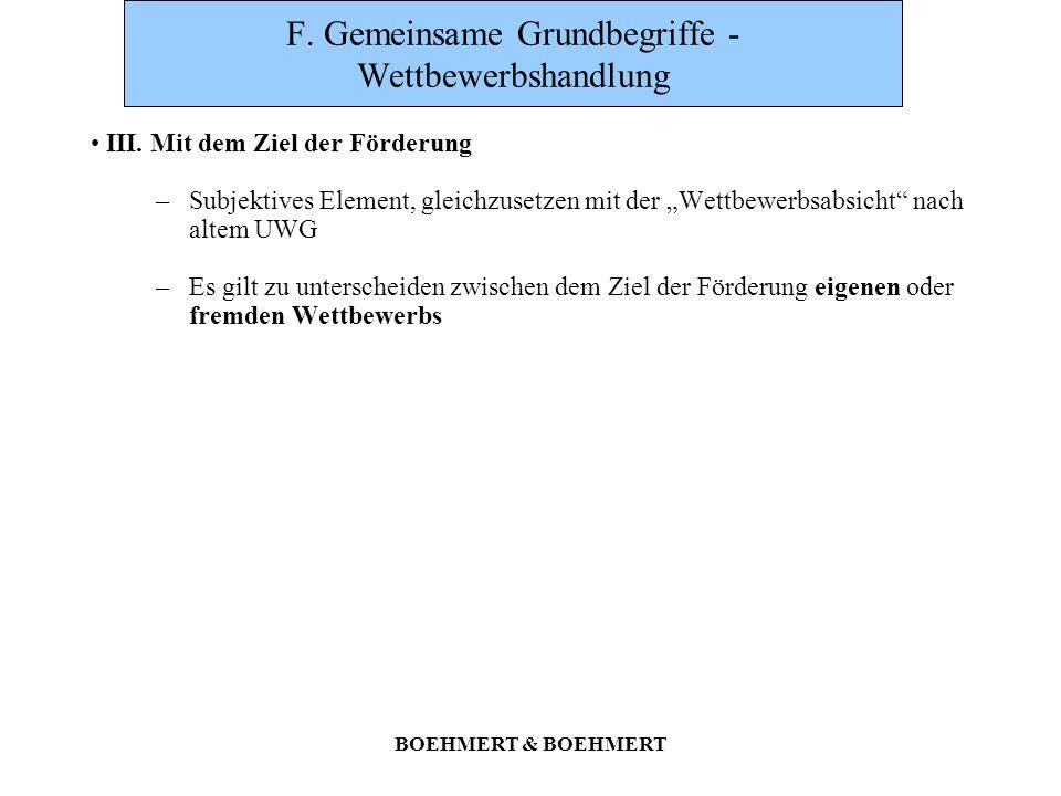 BOEHMERT & BOEHMERT F. Gemeinsame Grundbegriffe - Wettbewerbshandlung III. Mit dem Ziel der Förderung –Subjektives Element, gleichzusetzen mit der Wet