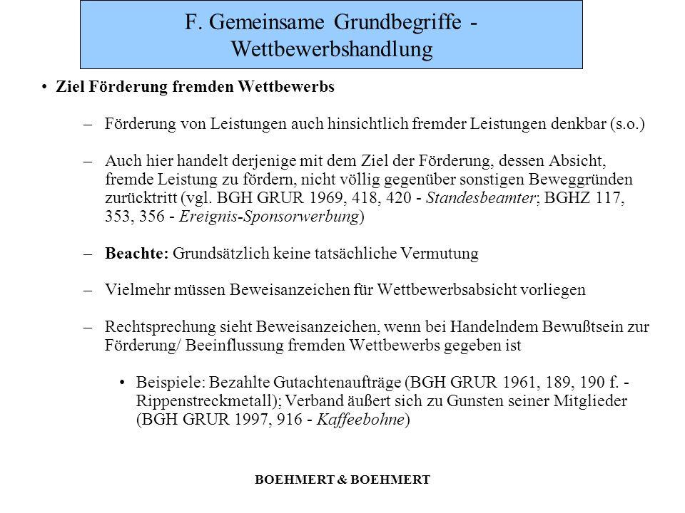 BOEHMERT & BOEHMERT F. Gemeinsame Grundbegriffe - Wettbewerbshandlung Ziel Förderung fremden Wettbewerbs –Förderung von Leistungen auch hinsichtlich f