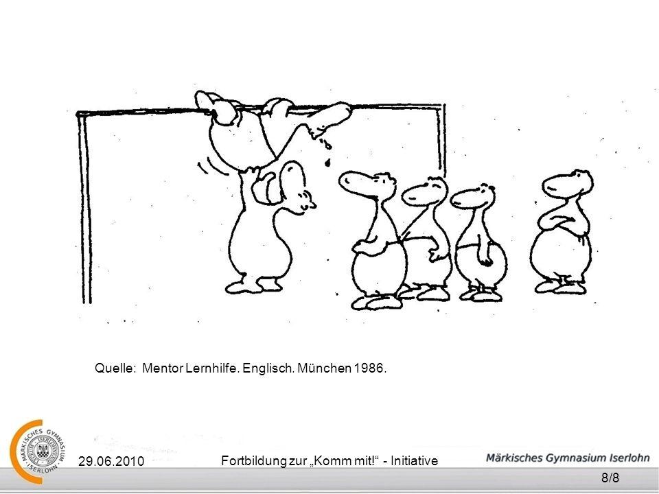 29.06.2010 Fortbildung zur Komm mit! - Initiative 8/8 Quelle: Mentor Lernhilfe. Englisch. München 1986.