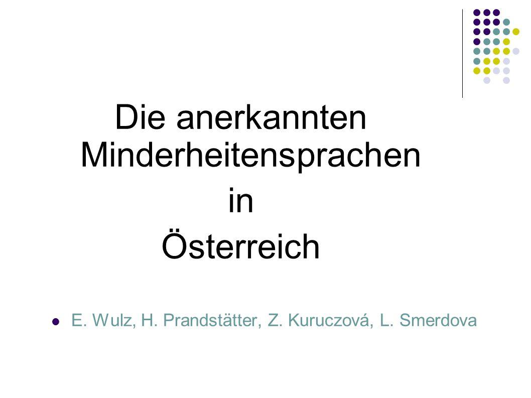 Die anerkannten Minderheitensprachen in Österreich E. Wulz, H. Prandstätter, Z. Kuruczová, L. Smerdova