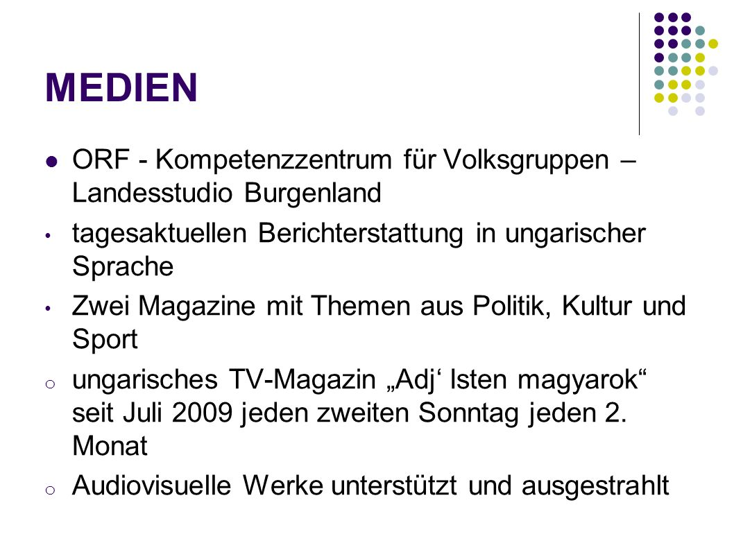 MEDIEN ORF - Kompetenzzentrum für Volksgruppen – Landesstudio Burgenland tagesaktuellen Berichterstattung in ungarischer Sprache Zwei Magazine mit The