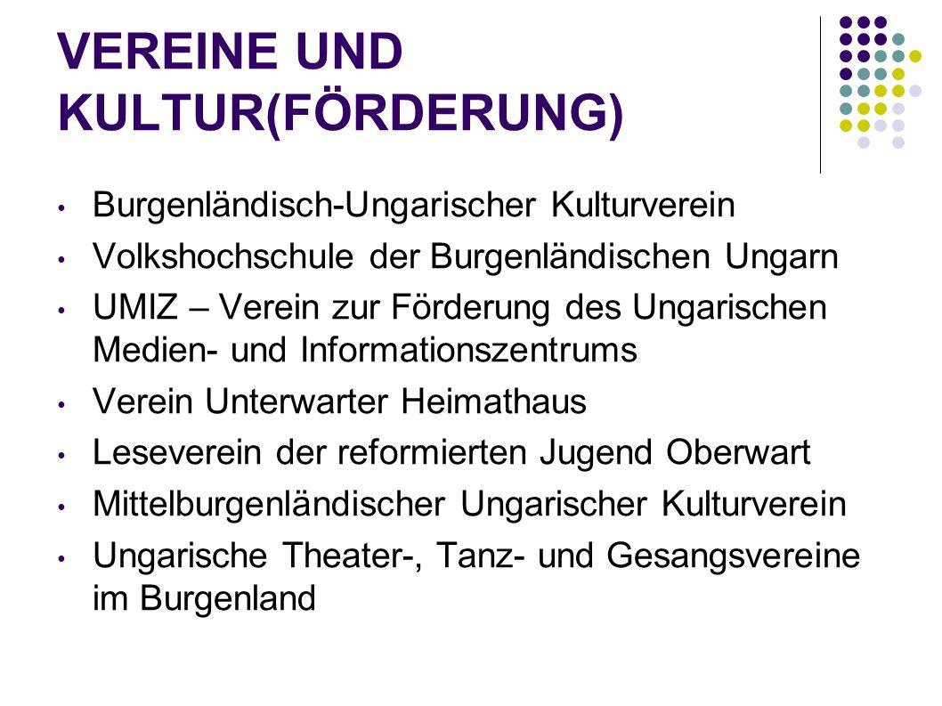 VEREINE UND KULTUR(FÖRDERUNG) Burgenländisch-Ungarischer Kulturverein Volkshochschule der Burgenländischen Ungarn UMIZ – Verein zur Förderung des Unga