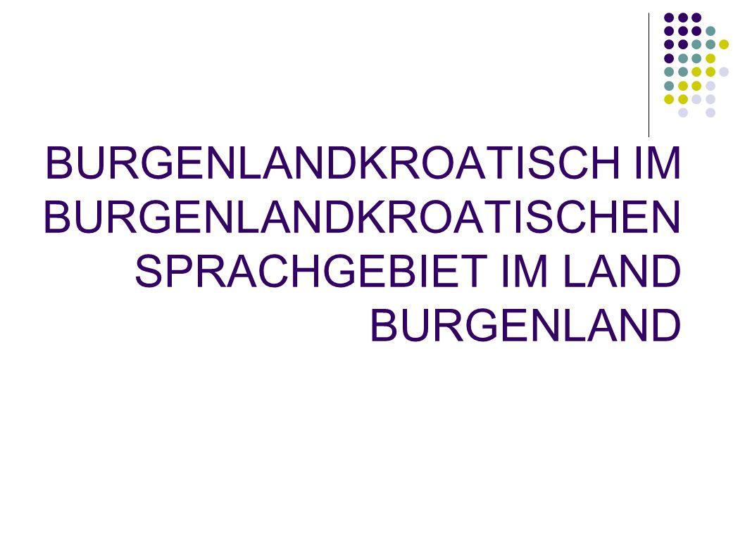 BURGENLANDKROATISCH IM BURGENLANDKROATISCHEN SPRACHGEBIET IM LAND BURGENLAND