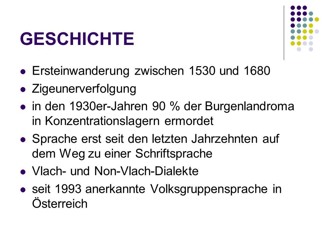 GESCHICHTE Ersteinwanderung zwischen 1530 und 1680 Zigeunerverfolgung in den 1930er-Jahren 90 % der Burgenlandroma in Konzentrationslagern ermordet Sp