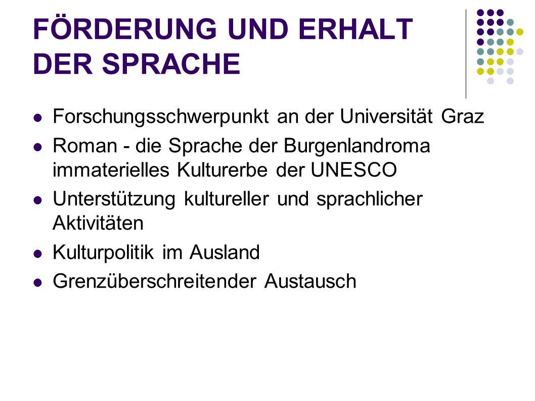 FÖRDERUNG UND ERHALT DER SPRACHE Forschungsschwerpunkt an der Universität Graz Roman - die Sprache der Burgenlandroma immaterielles Kulturerbe der UNE
