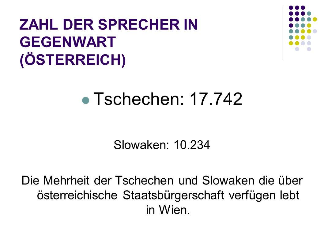ZAHL DER SPRECHER IN GEGENWART (ÖSTERREICH) Tschechen: 17.742 Slowaken: 10.234 Die Mehrheit der Tschechen und Slowaken die über österreichische Staats