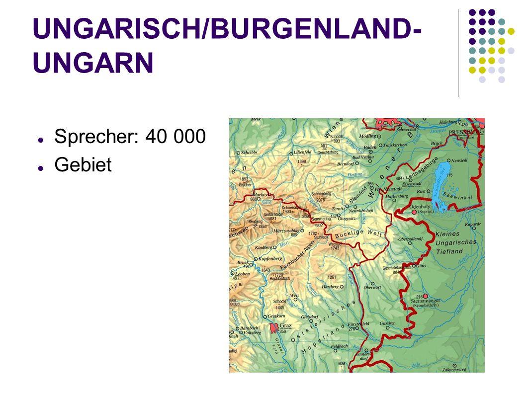 UNGARISCH/BURGENLAND- UNGARN Sprecher: 40 000 Gebiet