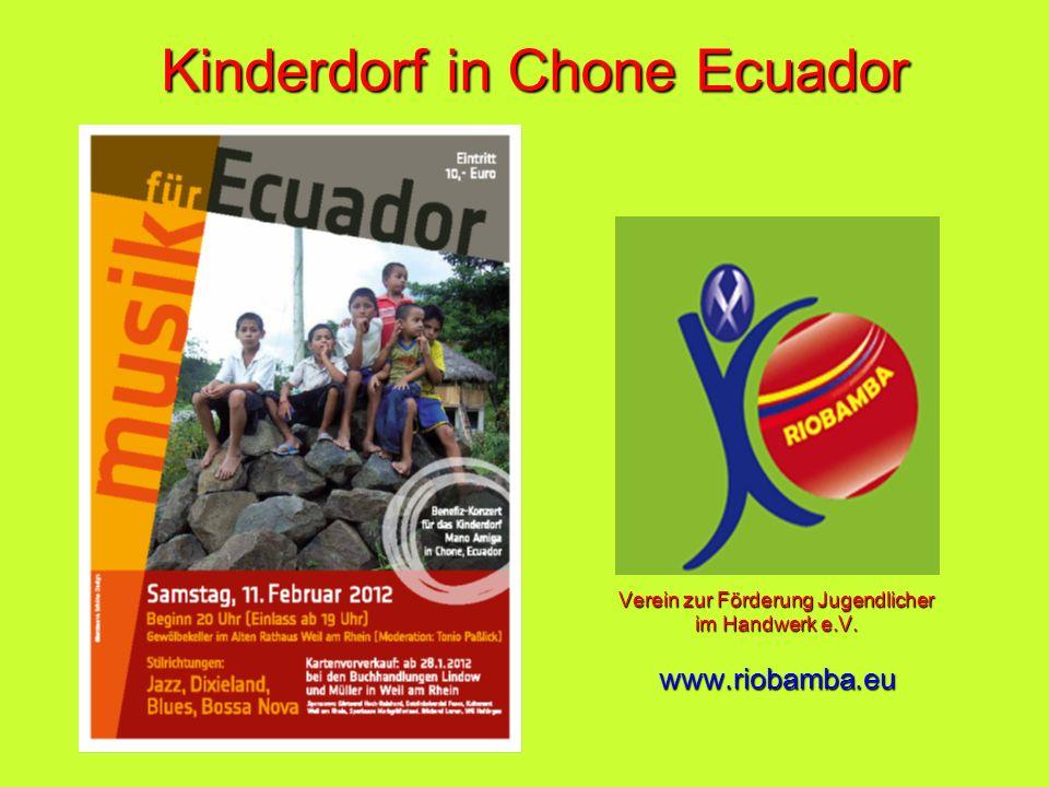 Kinderdorf in Chone Ecuador Kinderdorf in Chone Ecuador Verein zur F ö rderung Jugendlicher im Handwerk e.V. www.riobamba.eu Verein zur F ö rderung Ju