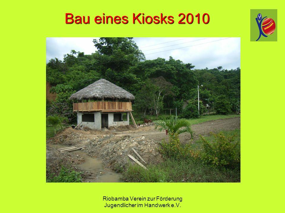 Riobamba Verein zur F ö rderung Jugendlicher im Handwerk e.V. Bau eines Kiosks 2010