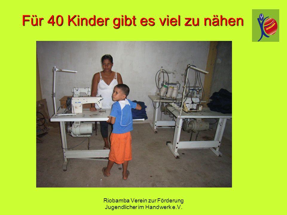 Riobamba Verein zur F ö rderung Jugendlicher im Handwerk e.V. F ü r 40 Kinder gibt es viel zu n ä hen F ü r 40 Kinder gibt es viel zu n ä hen
