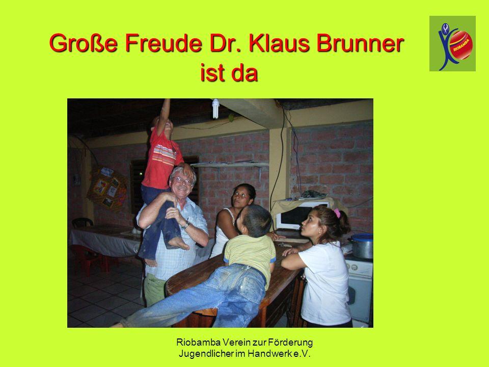Riobamba Verein zur F ö rderung Jugendlicher im Handwerk e.V. Gro ß e Freude Dr. Klaus Brunner ist da