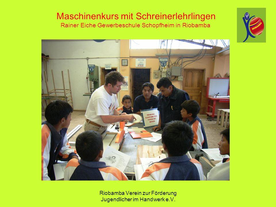 Riobamba Verein zur F ö rderung Jugendlicher im Handwerk e.V. Maschinenkurs mit Schreinerlehrlingen Rainer Eiche Gewerbeschule Schopfheim in Riobamba