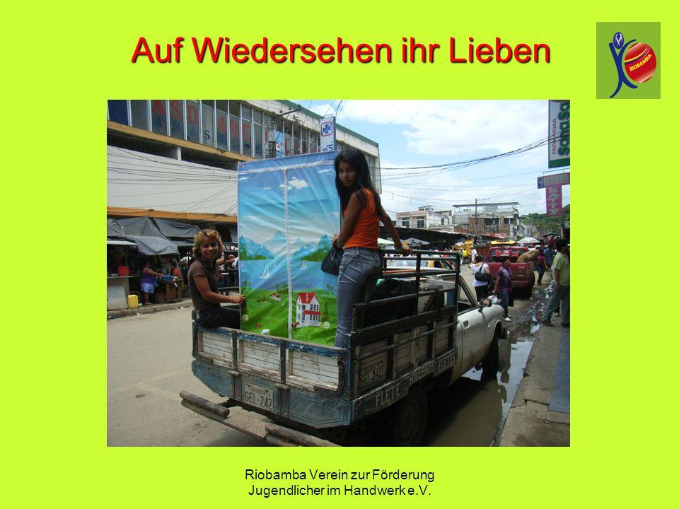 Riobamba Verein zur F ö rderung Jugendlicher im Handwerk e.V. Auf Wiedersehen ihr Lieben