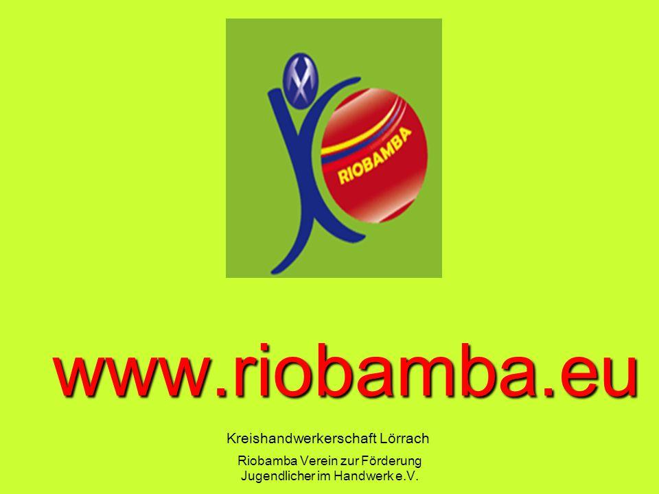 Riobamba Verein zur F ö rderung Jugendlicher im Handwerk e.V. www.riobamba.eu Kreishandwerkerschaft L ö rrach