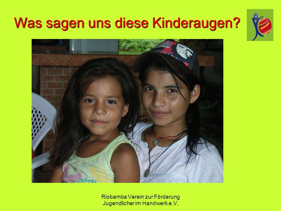 Riobamba Verein zur F ö rderung Jugendlicher im Handwerk e.V. Was sagen uns diese Kinderaugen?