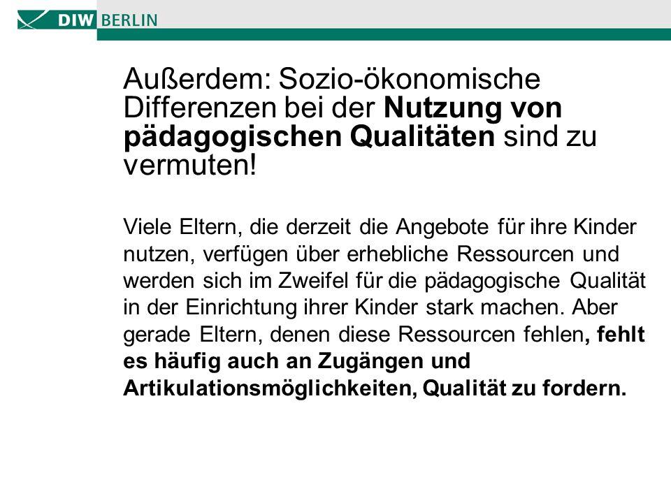 Außerdem: Sozio-ökonomische Differenzen bei der Nutzung von pädagogischen Qualitäten sind zu vermuten.