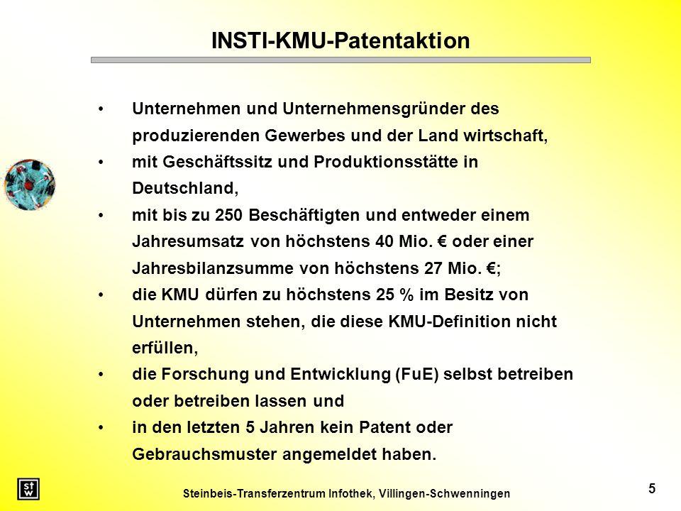 Steinbeis-Transferzentrum Infothek, Villingen-Schwenningen 5 INSTI-KMU-Patentaktion Unternehmen und Unternehmensgründer des produzierenden Gewerbes und der Land wirtschaft, mit Geschäftssitz und Produktionsstätte in Deutschland, mit bis zu 250 Beschäftigten und entweder einem Jahresumsatz von höchstens 40 Mio.