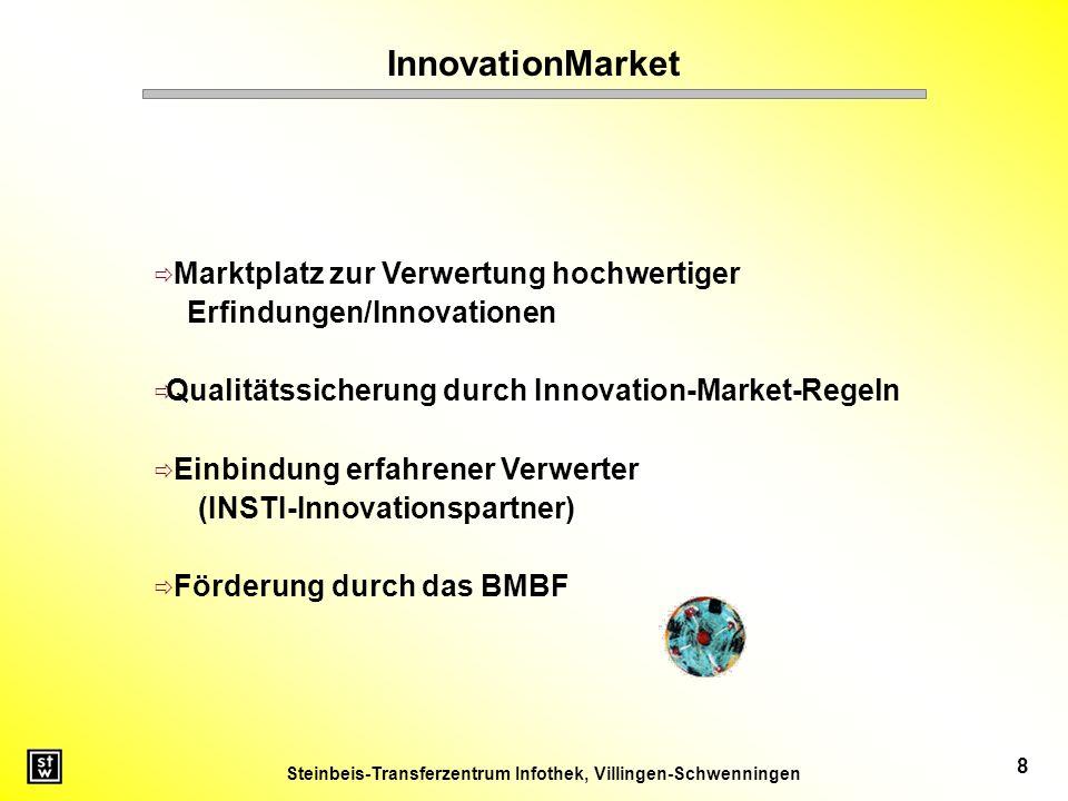Steinbeis-Transferzentrum Infothek, Villingen-Schwenningen 8 Marktplatz zur Verwertung hochwertiger Erfindungen/Innovationen Qualitätssicherung durch Innovation-Market-Regeln Einbindung erfahrener Verwerter (INSTI-Innovationspartner) Förderung durch das BMBF InnovationMarket