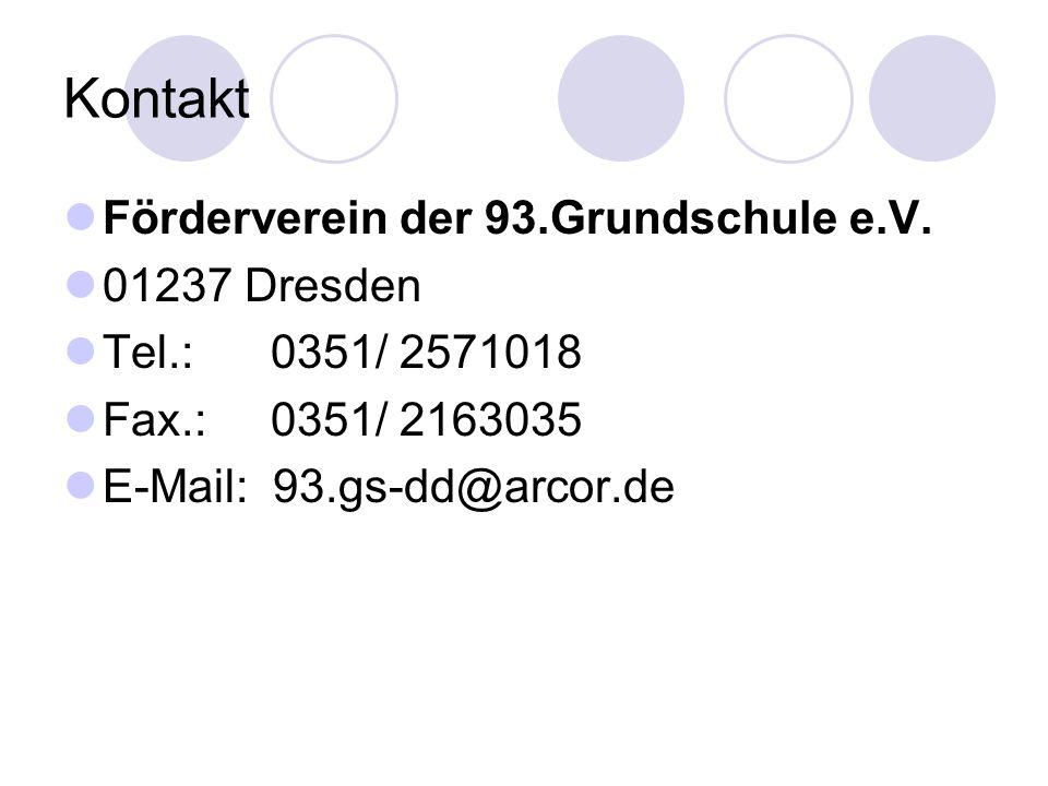 Kontakt Förderverein der 93.Grundschule e.V. 01237 Dresden Tel.: 0351/ 2571018 Fax.: 0351/ 2163035 E-Mail: 93.gs-dd@arcor.de