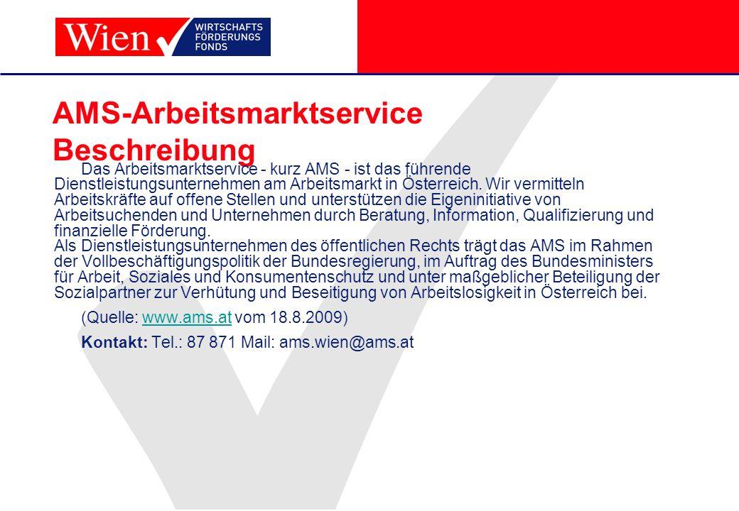 AMS-Arbeitsmarktservice Beschreibung Das Arbeitsmarktservice - kurz AMS - ist das führende Dienstleistungsunternehmen am Arbeitsmarkt in Österreich. W