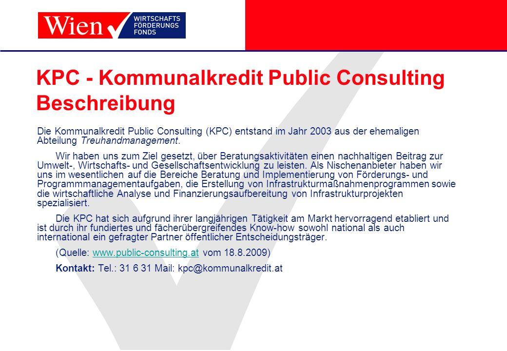KPC - Kommunalkredit Public Consulting Beschreibung Die Kommunalkredit Public Consulting (KPC) entstand im Jahr 2003 aus der ehemaligen Abteilung Treu